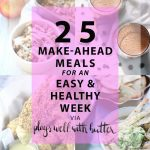 25 make-ahead meals for an easy & healthy week