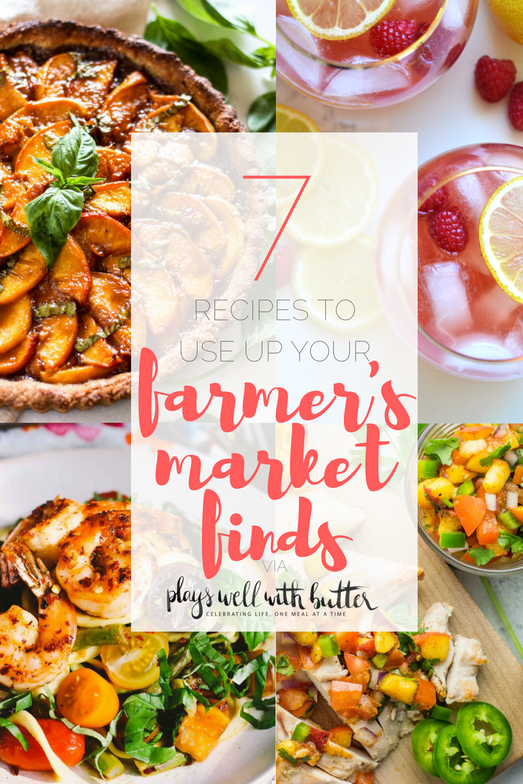6 farmer's market recipes to use your farmer's market finds this summer | healthy recipes, farmer's market produce, fresh recipes, summer food |