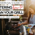 the modern gal's guide to mastering how to clean (& deep clean!) your grill