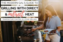 the modern gal's guide to mastering how to grill with indirect heat by creating temperature zones in your gas or charcoal grill. grilling with indirect heat (by creating temperature zones in your grill) is key to successfully grilling so many different types of food (grilled wings! grilled steak! grilled veggies!). this post will walk you through how to create temperature zones in your grill to control your grill's temperature & grill with both direct & indirect heat. #playswellwithbutter #grilling #grillingtips #outdoorgrilling #grillingDIY #howtogrill #grillingforbeginners #indirectheatgrilling #2zonegrilling