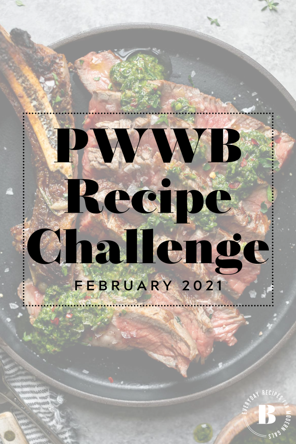"Cast Iron Skillet Steak shown on a black ceramic plate with grayscale overlay & text box ""PWWB Recipe Challenge - February 2021"" over top. The PWWB logo is on the bottom right-hand side of the graphic."