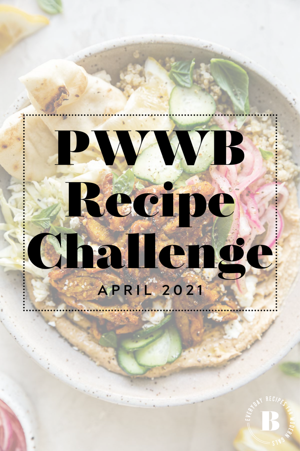 "Easy Hummus Bowls with Chicken or Veggie Shawarma shown in a ceramic pasta bowl with grayscale overlay & text box ""PWWB Recipe Challenge - April 2021"" over top. The PWWB logo is on the bottom right-hand side of the graphic."