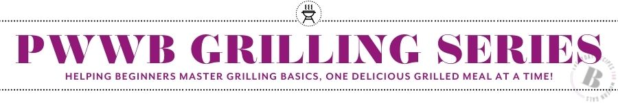 """A plain white graphic with purple text """"PWWB Grilling Series: Helping Beginners Master Grilling Basics, One Delicious Grilled Meal at a Time!""""."""