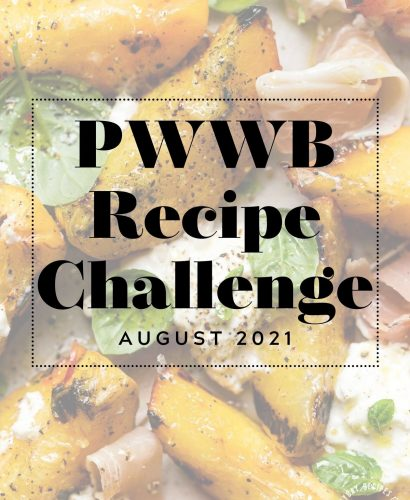 """Close up of Grilled Peach & Burrata Salad with grayscale overlay & text box """"PWWB Recipe Challenge - August 2021"""" over top. The PWWB logo is on the bottom right-hand side of the graphic."""